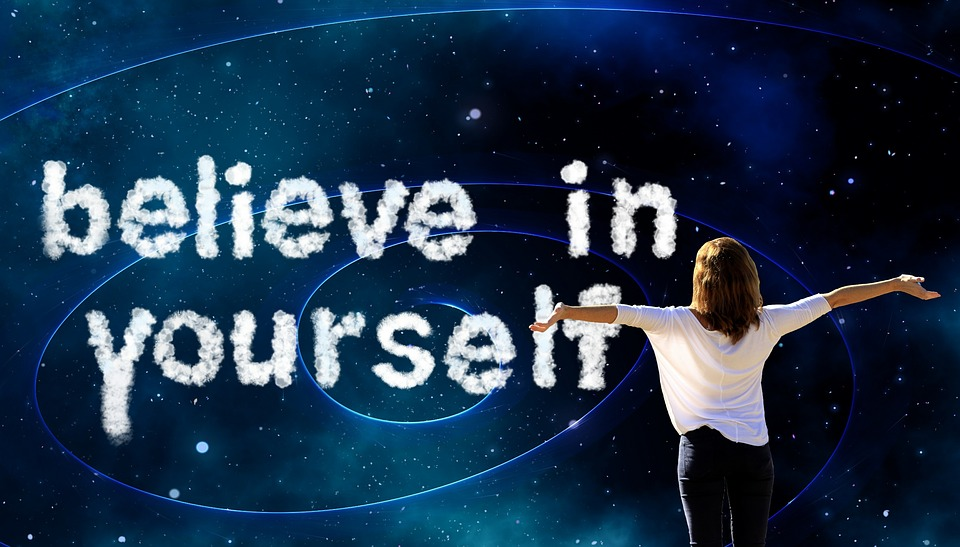 When you believe in yourself, the universe is yours.